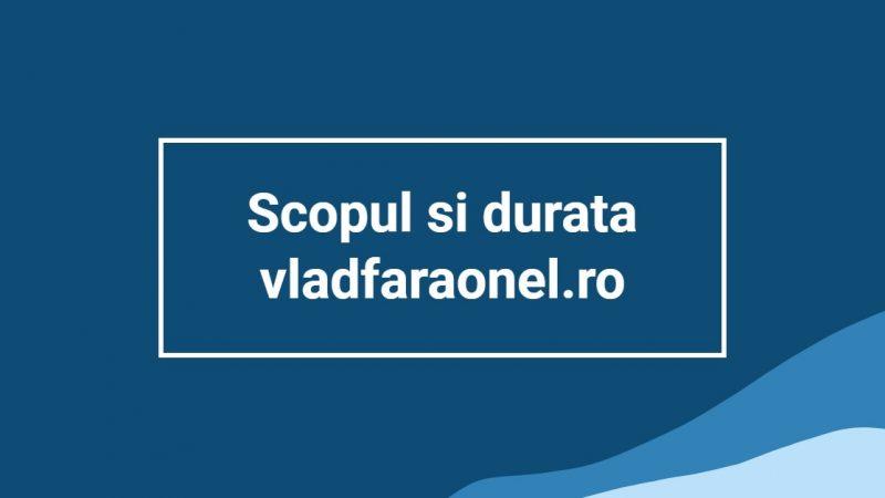 Scopul și durata site-ului vladfaraonel.ro